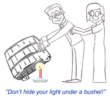 Don't hide your light under a bushel!